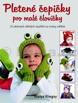 Nuriya Khegay: Pletené čepičky pro malé človíčky cena od 129 Kč
