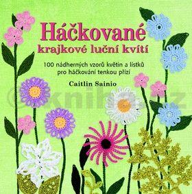 Caitlin Sainio: Háčkované krajkové luční kvítí - 100 nádherných vzorů květin a lístků pro háčkování tenkou přízí cena od 186 Kč