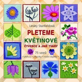Lesley Stanfieldová: Pleteme květinové čtverce a jiné tvary - 75 vzorů (přehozy, přikrývky, módní doplňky) cena od 186 Kč