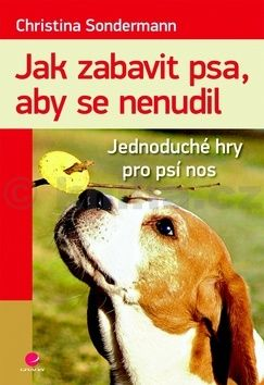Christina Sondermann: Jak zabavit psa, aby se nenudil - Jednoduché hry pro psí nos cena od 185 Kč