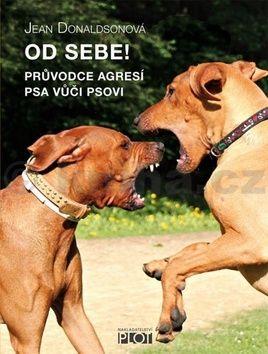 Jean Donaldson: Od sebe! - Průvodce agresí psa vůčí psovi cena od 111 Kč