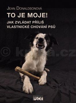 Jean Donaldson: To je moje! - Jak zvládat příliš vlastnické chování psů cena od 111 Kč