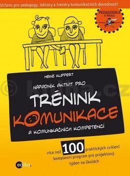 Alice Trojanová, Heinz Klippert: Nápadník aktivit pro TRÉNINK KOMUNIKACE a komunikačních kompetencí cena od 218 Kč