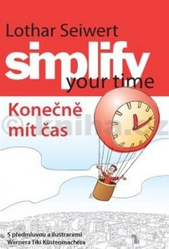 Werner Tiki Küstenmacher, Lothar J. Seiwert: Simplify your time Konečně mít čas cena od 139 Kč