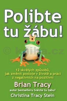 Brian Tracy, Christine Tracy Stein: Polibte tu žábu! cena od 209 Kč