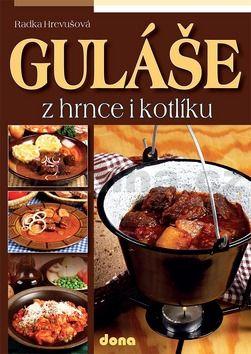 Radka Hrevušová: Guláše z hrnce i kotlíku cena od 77 Kč