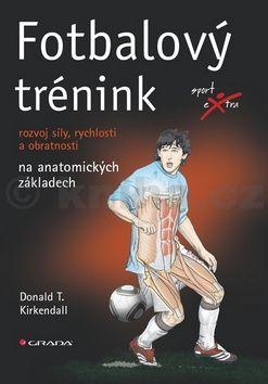 Donald T. Kirkendall: Fotbalový trénink - rozvoj síly, rychlosti a obratnosti na anatomických základech cena od 336 Kč