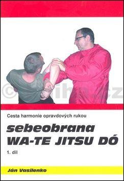 Ján Vasilenko: Sebeobrana Wa-te jitsu dó cena od 127 Kč