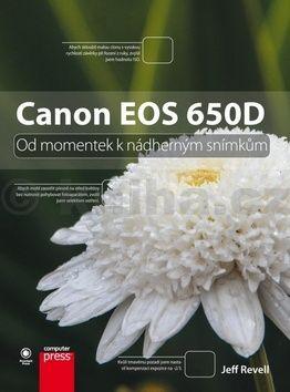 Jeff Revell: Canon EOS 650D: Od momentek k nádherným snímkům cena od 346 Kč