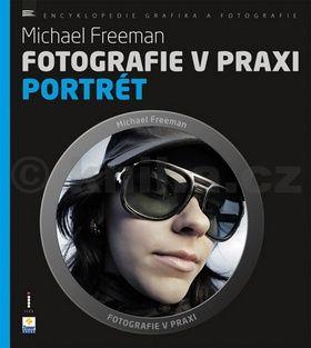 Michael Freeman: Fotografie v praxi PORTRÉT cena od 191 Kč