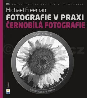 Michael Freeman: Fotografie v praxi ČERNOBÍLÁ FOTOGRAFIE cena od 191 Kč