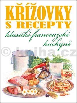 Ilčík Stanislav: Křížovky s recepty klasické francouzské kuchyně cena od 56 Kč