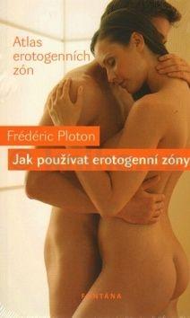 Ploton Frédéric: Jak používat erotogenní zóny - Atlas erotogenních zón cena od 180 Kč