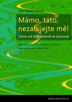Martin Jelínek: Mámo, táto, nezabíjejte mě! cena od 157 Kč