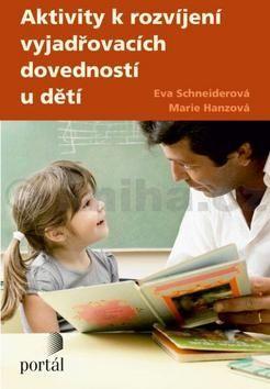 Schneiderová E., Hanzová M.: Aktivity k rozvíjení vyjadřovacích dovednosti u děti cena od 214 Kč