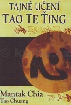 Mantak Chia: Tajné učení Tao Te Ťing cena od 236 Kč