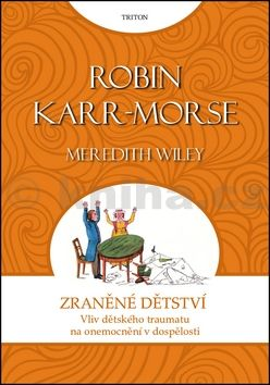 Karr-Morseová Robin: Zraněné dětství - Vliv dětského traumatu na onemocnění v dospělosti cena od 212 Kč