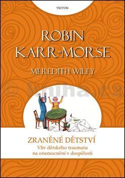 Robin Karr-Morse: Zraněné dětství cena od 217 Kč