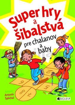 Antonín Šplíchal: Super hry a šibalstvá pre chalanov a baby cena od 66 Kč