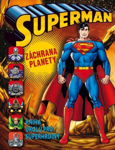 Siegel Jerry, Shuster Joe: Superman - Záchrana planety - Kniha úkolů pro superhrdiny cena od 84 Kč
