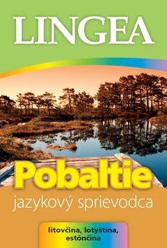Michal Dobrovolský: LINGEA - Pobaltie-jazykový sprievodca-litovčina, lotyština, estónčina cena od 223 Kč