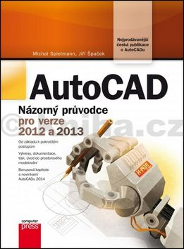 Michal Spielmann, Jiří Špaček: AutoCAD: Názorný průvodce pro verze 2012 a 2013 cena od 389 Kč