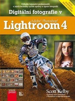 Scott Kelby: Digitální fotografie v Adobe Photoshop Lightroom 4 cena od 589 Kč