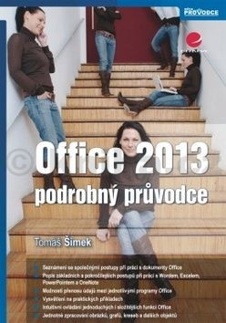 Tomáš Šimek: Office 2013 - podrobný průvodce cena od 125 Kč