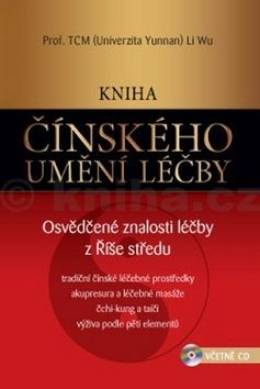 Li Wu: Kniha čínského umění léčby – Osvědčené znalosti léčby z Říše středu + CD cena od 279 Kč