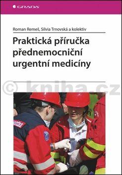 Roman Remeš: Praktická příručka přednemocniční urgentní medicíny cena od 312 Kč