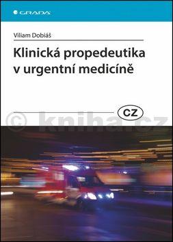 Viliam Dobiáš: Klinická propedeutika v urgentní medicíně cena od 337 Kč