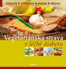 Vladimíra Havlová, Růžena Milatová, Terezie Pelikánová, Hana Kahleová: Vegetariánská strava v léčbě diabetu cena od 251 Kč