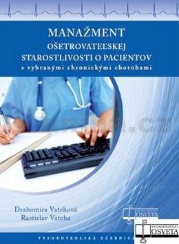 Drahomíra Vatehová, Rastislav Vateha: Manažment ošetrovateľskej starostlivosti o pacientov cena od 194 Kč