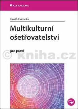 Jana Kutnohorská: Multikulturní ošetřovatelství pro praxi cena od 125 Kč