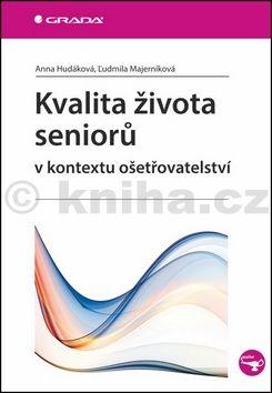 Ludmila Majerníková, Anna Hudáková: Kvalita života seniorů v kontextu ošetřovatelství cena od 74 Kč