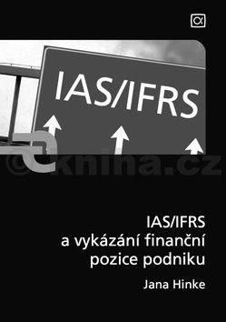 Jana Hinke: IAS/IFRS a vykázání finanční pozice podniku cena od 218 Kč