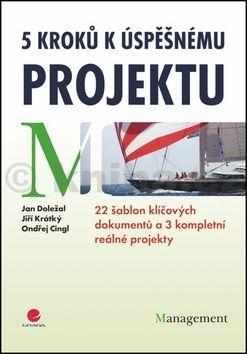 Jan Doležal: 5 kroků k úspěšnému projektu - 22 šablon klíčových dokumentů a 3 kompletní reálné projekty cena od 243 Kč