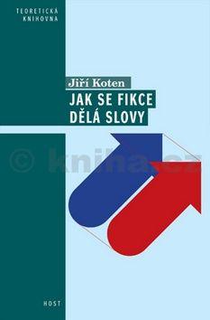 Jiří Koten: Jak se dělají fikce slovy. Pragmatické aspekty vyprávění cena od 148 Kč