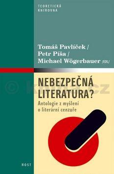 Tomáš Pavlíček, Petr Píša, Michael Wögerbauer: Nebezpečná literatura? - Antologie z myšlení o literární cenzuře cena od 213 Kč