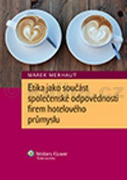 Marek Merhaut Etika jako součást společenské odpovědnosti firem hotelového průmyslu cena od 235 Kč