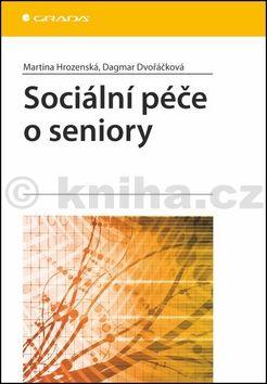 Martina Hrozenská, Dagmar Dvořáčková: Sociální péče o seniory cena od 221 Kč
