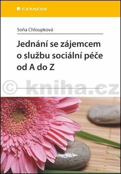 Soňa Chloupková: Jednání se zájemcem o službu sociální péče od A do Z cena od 168 Kč