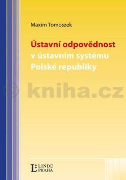 Maxim Tomoszek Ústavní odpovědnost v ústavním systému Polské republiky cena od 201 Kč