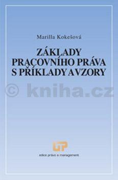 Marilla Kokešová: Základy pracovního práva s příklady a vzory cena od 229 Kč