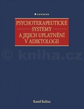 Kamil Kalina: Psychoterapeutické systémy a jejich uplatnění v adiktologii cena od 763 Kč