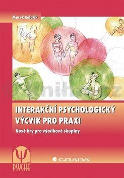 Marek Kolařík: Interakční psychologický výcvik pro praxi cena od 193 Kč