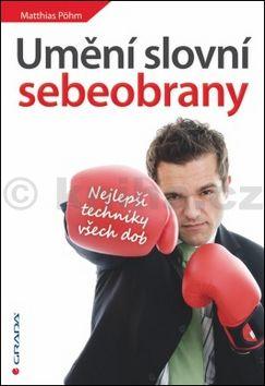 Matthias Pöhm: Umění slovní sebeobrany - Nejlepší techniky všech dob cena od 210 Kč