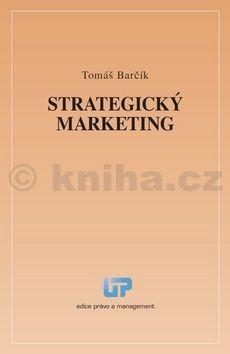 Tomáš Barčík: Strategický marketing cena od 147 Kč