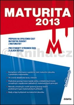 Kučerová R., Ledvinka Š.: Maturita 2013 - Matematika cena od 64 Kč