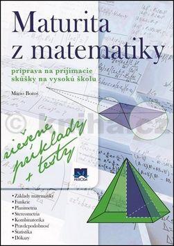 Mário Boroš: Maturita z matematiky príprava na prijímacie skúšky na vysokú školu cena od 0 Kč